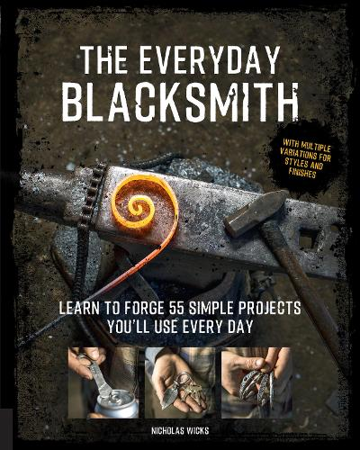 The Everyday Blacksmith: Learn to forge 55 simple projects you'll use every day, with multiple variations for styles and finishes (Paperback)