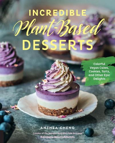 Incredible Plant-Based Desserts: Colorful Vegan Cakes, Cookies, Tarts, and other Epic Delights (Hardback)
