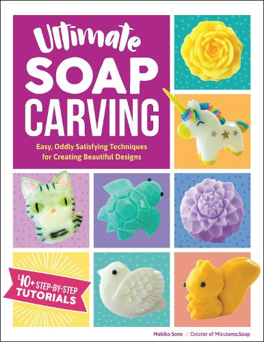 Ultimate Soap Carving: Easy, Oddly Satisfying Techniques for Creating Beautiful Designs--40+ Step-by-Step Tutorials (Paperback)