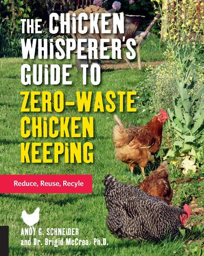 The Chicken Whisperer's Guide to Zero-Waste Chicken Keeping: Reduce, Reuse, Recycle (Paperback)