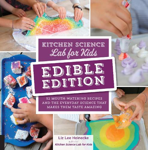 Kitchen Science Lab for Kids: EDIBLE EDITION: 52 Mouth-Watering Recipes and the Everyday Science That Makes Them Taste Amazing (Paperback)