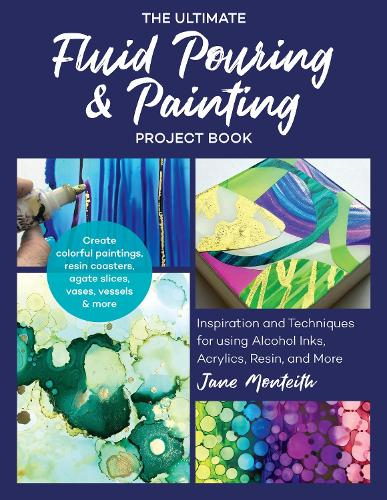 The Ultimate Fluid Pouring & Painting Project Book: Inspiration and Techniques for using Alcohol Inks, Acrylics, Resin, and more; Create colorful paintings, resin coasters, agate slices, vases, vessels & more (Paperback)