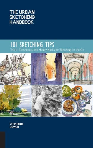The Urban Sketching Handbook 101 Sketching Tips: Tricks, Techniques, and Handy Hacks for Sketching on the Go - Urban Sketching Handbooks 8 (Paperback)