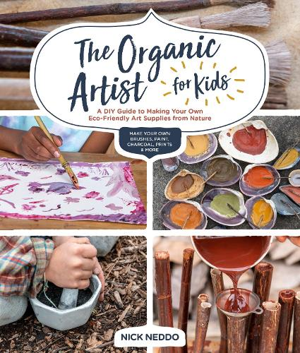 The Organic Artist for Kids: A DIY Guide to Making Your Own Eco-Friendly Art Supplies from Nature (Paperback)