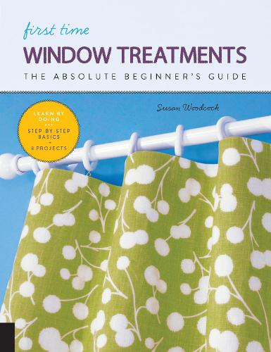 First Time Window Treatments: The Absolute Beginner's Guide - Learn By Doing * Step-by-Step Basics + 8 Projects - First Time (Paperback)