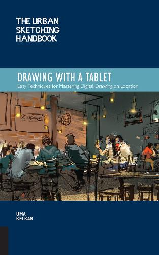 The Urban Sketching Handbook: Drawing with a Tablet: Easy Techniques for Mastering Digital Drawing on Location - Urban Sketching Handbooks (Paperback)