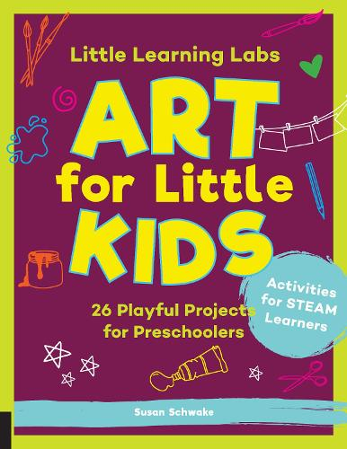Little Learning Labs: Art for Little Kids, abridged paperback edition: 26 Playful Projects for Preschoolers; Activities for STEAM Learners - Little Learning Labs 8 (Paperback)