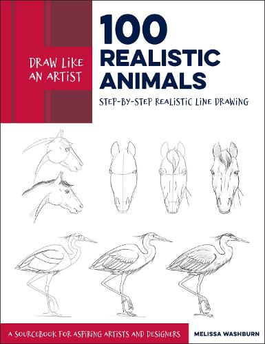 Draw Like an Artist: 100 Realistic Animals: Step-by-Step Realistic Line Drawing  **A Sourcebook for Aspiring Artists and Designers - Draw Like an Artist (Paperback)