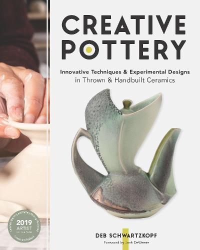 Creative Pottery: Innovative Techniques and Experimental Designs in Thrown and Handbuilt Ceramics (Hardback)