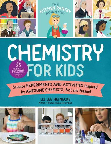 The Kitchen Pantry Scientist Chemistry for Kids: Science Experiments and Activities Inspired by Awesome Chemists, Past and Present; Includes 25 Illustrated Biographies of Amazing Scientists from Around the World - The Kitchen Pantry Scientist 1 (Paperback)