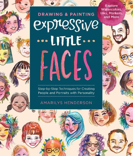 Drawing and Painting Expressive Little Faces: Step-by-Step Techniques for Creating People and Portraits with Personality--Explore Watercolors, Inks, Markers, and More (Paperback)