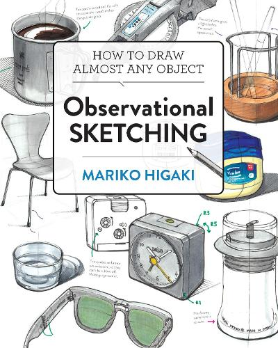 Observational Sketching: Hone Your Artistic Skills by Learning How to Observe and Sketch Everyday Objects (Paperback)