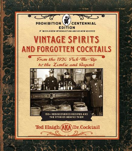 Vintage Spirits and Forgotten Cocktails: Prohibition Centennial Edition: From the 1920 Pick-Me-Up to the Zombie and Beyond - 150+ Rediscovered Recipes and the Stories Behind Them, With a New Introduction and 66 New Recipes (Spiral bound)