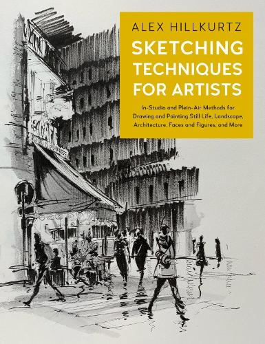 Sketching Techniques for Artists: Volume 5: In-Studio and Plein-Air Methods for Drawing and Painting Still Lifes, Landscapes, Architecture, Faces and Figures, and More - For Artists (Paperback)
