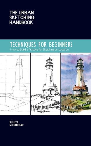 The Urban Sketching Handbook Techniques for Beginners: Volume 11: How to Build a Practice for Sketching on Location - Urban Sketching Handbooks (Paperback)