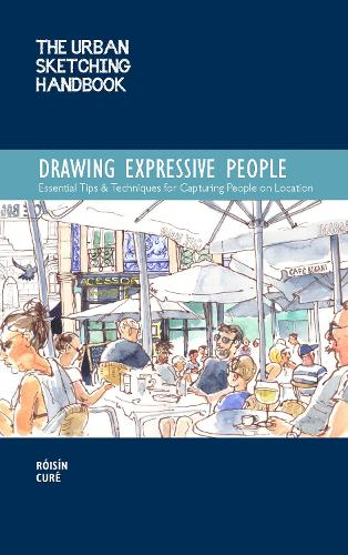 The Urban Sketching Handbook: Drawing Expressive People: Essential Tips & Techniques for Capturing People on Location - Urban Sketching Handbooks (Paperback)