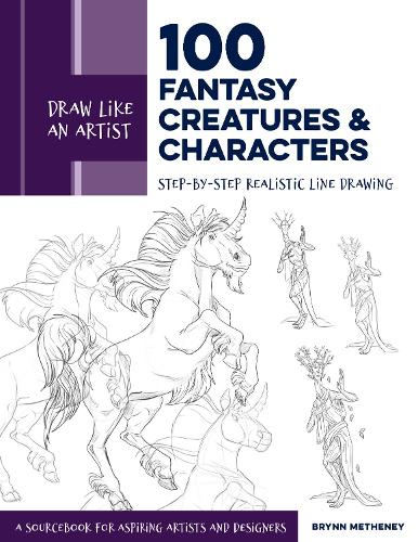 Draw Like an Artist: 100 Fantasy Creatures and Characters: Step-by-Step Realistic Line Drawing - A Sourcebook for Aspiring Artists and Designers - Draw Like an Artist (Paperback)