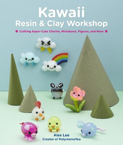 Kawaii Resin and Clay Workshop: Crafting Super-Cute Charms, Miniatures, Figures, and More (Paperback)
