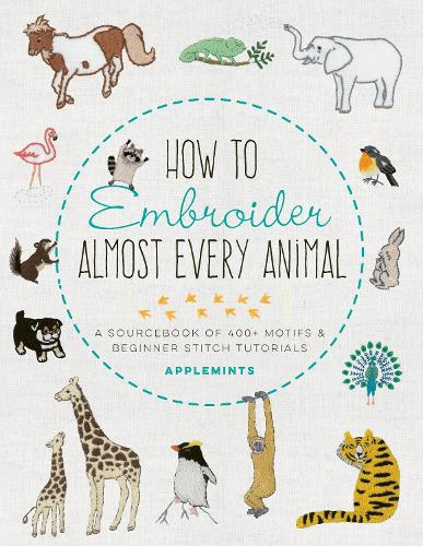 How to Embroider Almost Every Animal: A Sourcebook of 400+ Motifs + Beginner Stitch Tutorials - Almost Everything (Paperback)