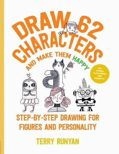 Draw 62 Characters and Make Them Happy: Step-by-Step Drawing for Figures and Personality - For Artists, Cartoonists, and Doodlers - Draw 62 5 (Paperback)