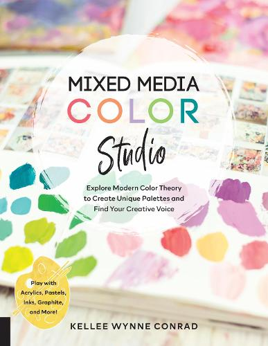 Mixed Media Color Studio: Explore Modern Color Theory to Create Unique Palettes and Find Your Creative Voice--Play with Acrylics, Pastels, Inks, Graphite, and More (Paperback)
