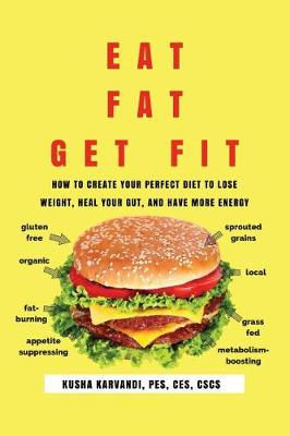 Eat Fat, Get Fit: How to Create YOUR Perfect Diet to Lose Weight, Heal Your Gut, and Have More Energy (Paperback)
