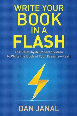 Write Your Book in a Flash: A Paint-by-Numbers System to Write the Book of Your Dreams-FAST! (Paperback)