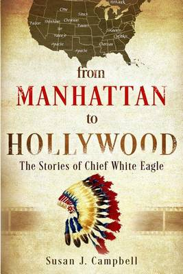 From Manhattan to Hollywood: The Stories of Chief White Eagle (Paperback)