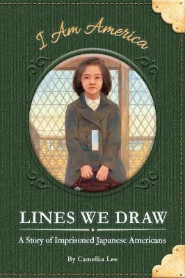Lines We Draw: A Story of Imprisoned Japanese Americans (Hardback)