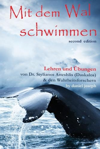 Mit Dem Wal Schwimmen: : Zeichen, Wunder Und Heilungen: Lehren Und  bungen Von Dr. Stylianos Atteshlis (Daskalos) & Den Wahrheitsforschern - Mit Dem Wal Schwimmen 1 (Paperback)