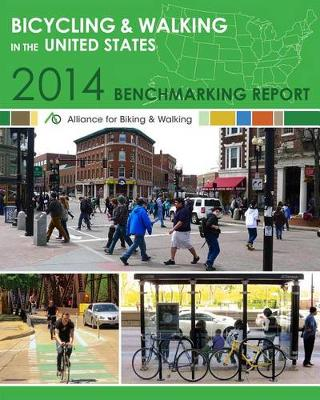Bicycling and Walking in the U.S.: 2014 Benchmarking Report (Paperback)