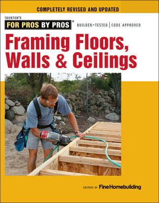Framing Floors, Walls & Ceilings: Completely Revised and Updated - For Pros, by Pros (Paperback)