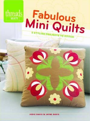 Fabulous Mini Quilts: 5 Stylish Projects to Stitch (Paperback)