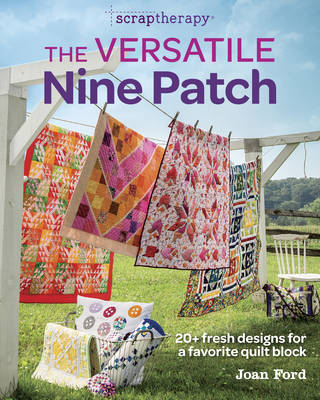 The Versatile Nine Patch: 20+ Fresh Designs for a Favorite Quilt Block - Scrap Therapy (Paperback)