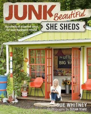 Junk Beautiful: She Sheds: Hundreds of Inspired Ideas for Your Backyard Retreat (Paperback)