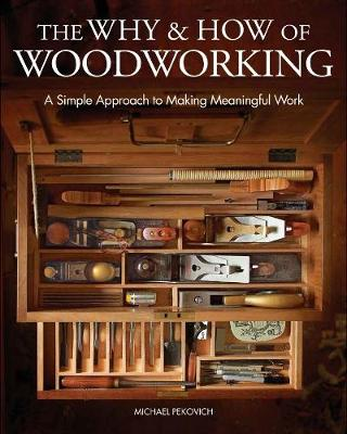 The Why & How of Woodworking: A Simple Approach to Making Meaningful Work (Hardback)