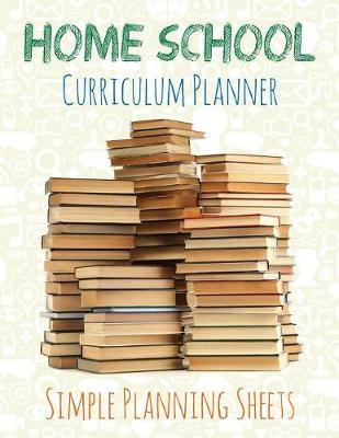 Home School Curriculum Planner: Simple Planning Sheets (Paperback)