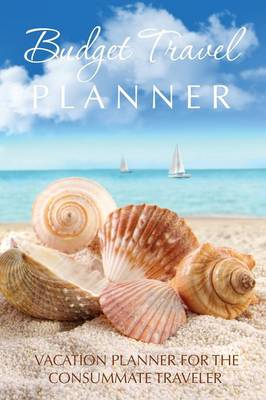 Budget Travel Planner: Vacation Planner for the Consummate Traveler (Paperback)