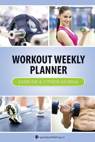 Workout Weekly Planner: Exercise & Fitness Journal (Paperback)