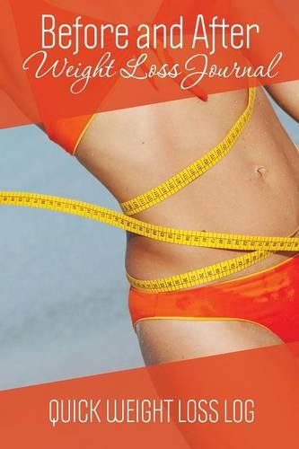 Before and After Weight Loss Journal: Quick Weight Loss Log (Paperback)
