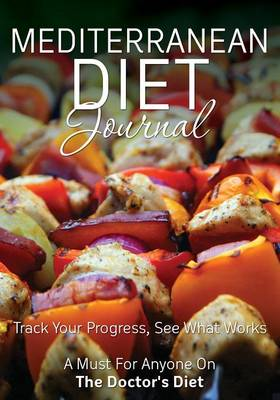Mediterranean Diet Journal: Track Your Progress See What Works: A Must for Anyone on the Mediterranean Diet (Paperback)