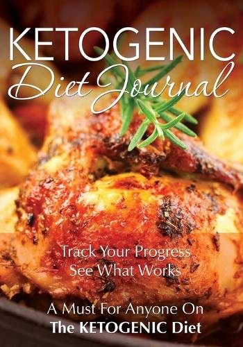 Ketogenic Diet Journal: Track Your Progress See What Works: A Must for Anyone on the Ketogenic Diet (Paperback)