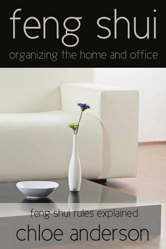 Feng Shui: Organizing the Home and Office Feng Shui Rules Explained (Paperback)