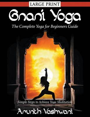 Gnani Yoga: The Complete Yoga for Beginners Guide: Simple Steps to Achieve Yoga Meditation (Paperback)