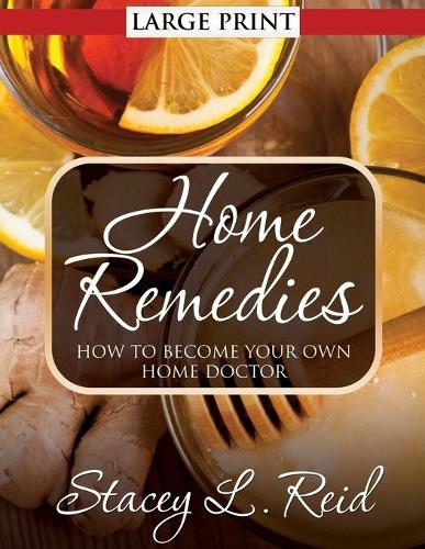 Home Remedies: How to Become Your Own Home Doctor (Paperback)