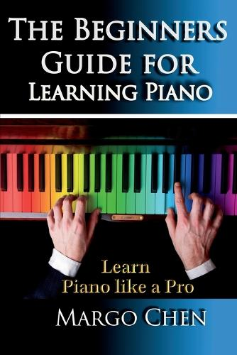 Learn Piano: The Beginners Guide for Learning Piano: The Guide to Learn Piano Like a Pro (Paperback)