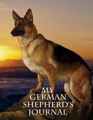 My German Shepherd's Journal: Building Memories One Day at a Time (Paperback)