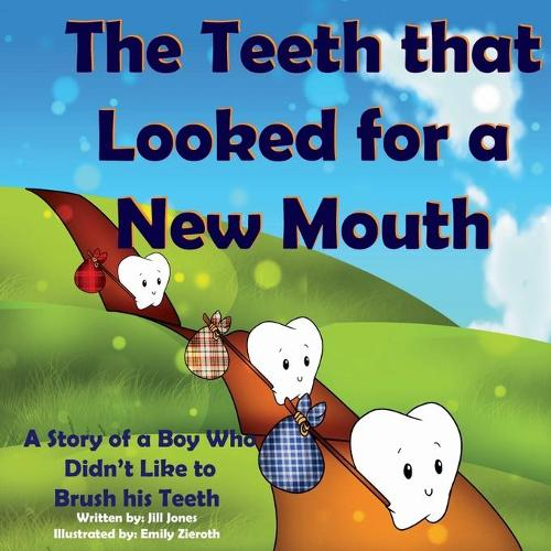 The Teeth That Looked for a New Mouth: A Story of a Boy Who Didn't Like to Brush His Teeth (Paperback)