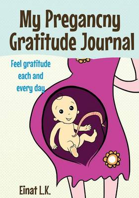 My Pregnacny Gratitude Journal: Use Your Pregnancy Journal to Feel Gratitude Each and Every Day (Paperback)
