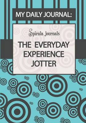 My Daily Journal (Blue & Grey Design): The Everyday Experience Jotter the Innovative Daily Recorder (Paperback)